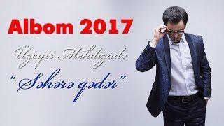 Uzeyir Mehdizade - Sehere Qeder ( 2017 ALBOM )