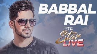 Babbal rai live | ptc star live | interview | ptc punjabi