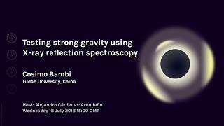 Cosimo Bambi: Testing strong gravity using X-ray reflection spectroscopy | Webinar 67 thumbnail