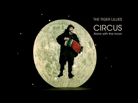 ALONE WITH THE MOON - TIGER LILLIES CIRCUS - By Sebastiano Toma