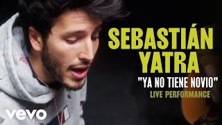 "Sebastian Yatra - ""Ya No Tiene Novio"" Official Performance | Vevo"