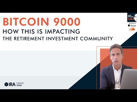 Adam Talks - Bitcoin 9000 -  How This Is Impacting The Retirement Investment Community