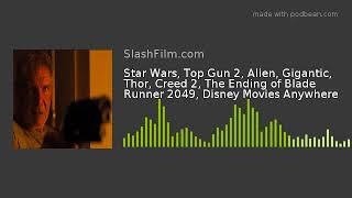 Star Wars, Top Gun 2, Alien, Gigantic, Thor, Creed 2, The Ending of Blade Runner 2049, Disney Movies