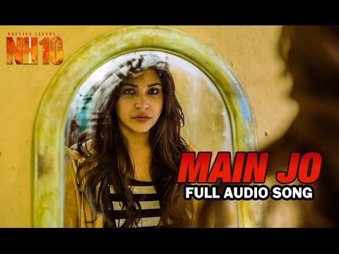Main Jo | Full Audio Song | NH10