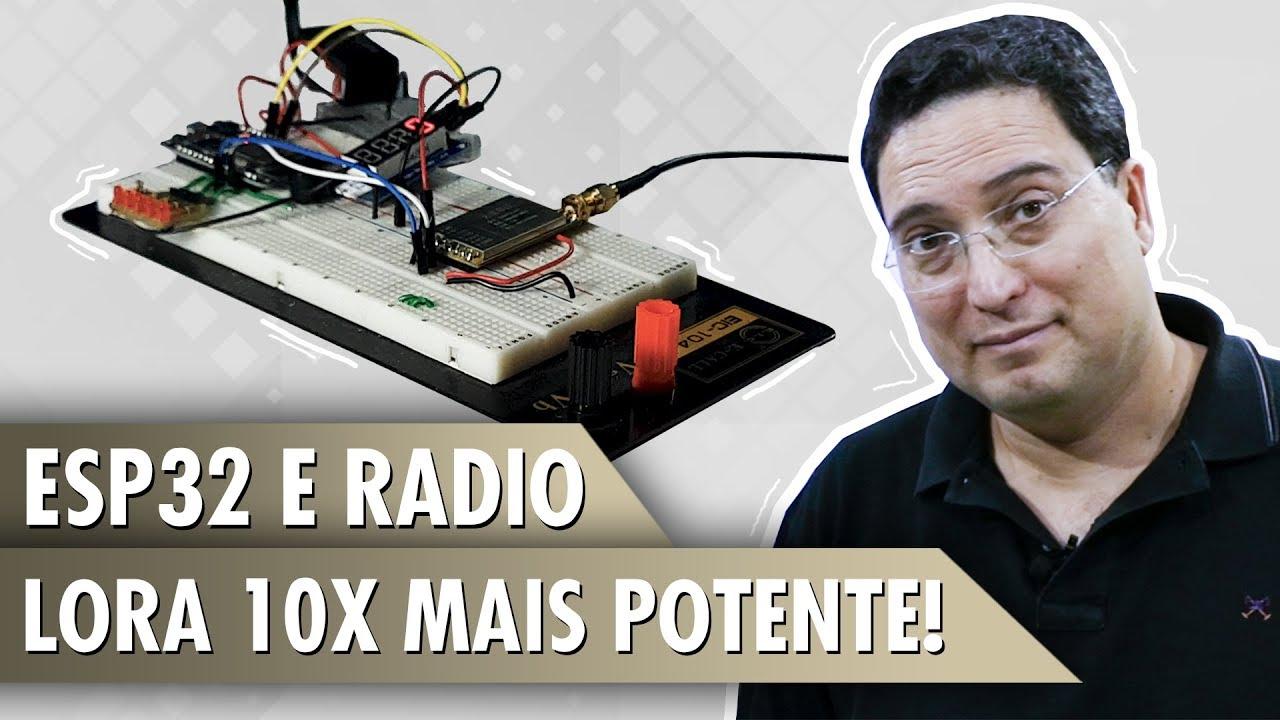 Esp32 e Radio LoRa 10x mais potente!