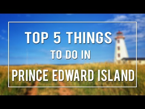 TOP 5 THINGS TO DO IN PRINCE EDWARD ISLAND! | Canada 150th Celebrations