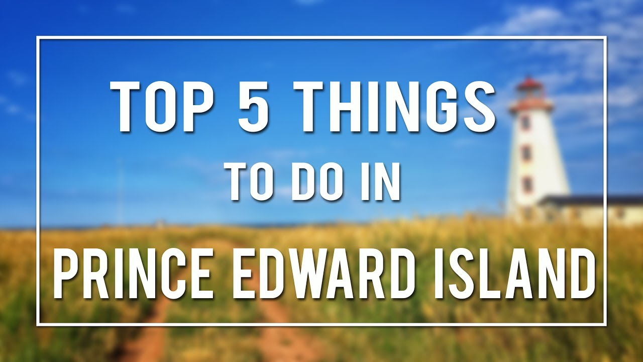 TOP 5 THINGS TO DO IN PRINCE EDWARD ISLAND  YouTube