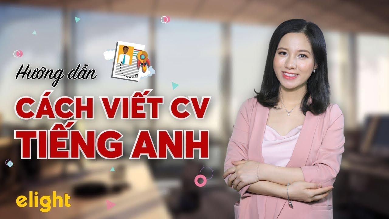Hướng dẫn cách viết CV tiếng Anh chuẩn và chuyên nghiệp nhất – Phần 1