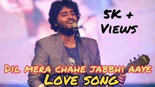 Yuhi nahi tujhpe dil ye fida hai | Dil mera chahe jabbhi to aaye | arijit singh | love song