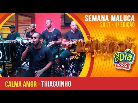 Calma, Amor - Thiaguinho (Semana Maluca FM O Dia 2017)