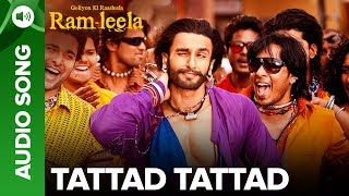 TATTAD TATTAD - Full Audio Song   Ranveer Singh   Goliyon Ki Rasleela Ram-leela