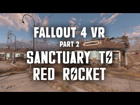Fallout 4 VR Part 2: Sanctuary to Red Rocket