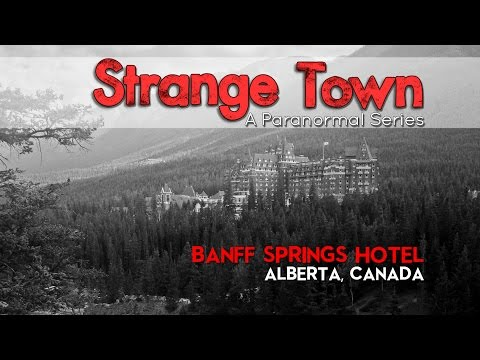 Strange Town: Banff Springs Hotel - Banff, Alberta, Canada - REAL STORIES - REAL EVIDENCE