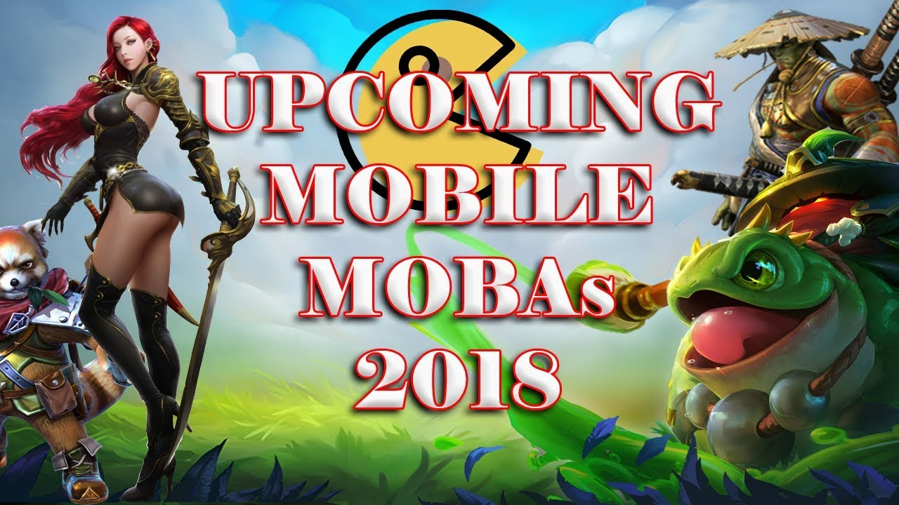 Top 5 Upcoming Global Mobile Mobas 2018 Awaiting For Global Release