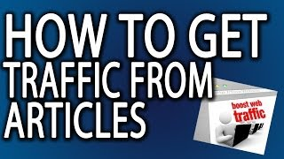How to get web site traffic from articles. using article sites make money online