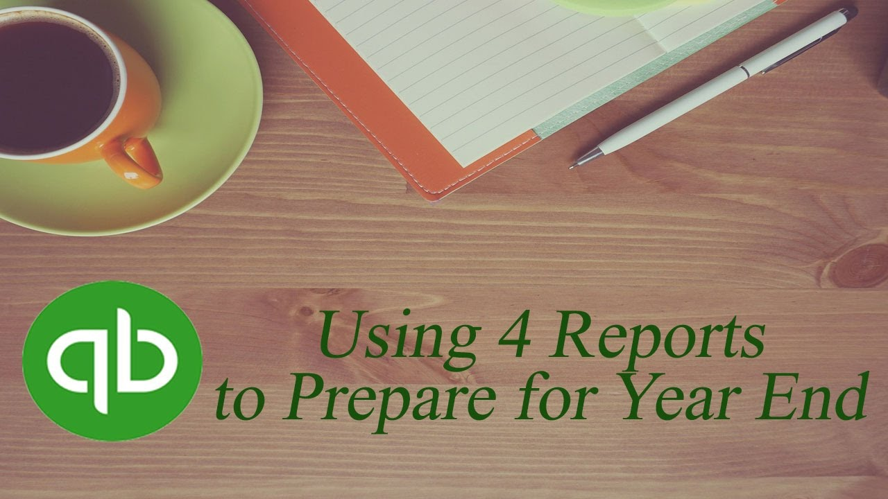 QuickBooks Year End Closing / 4 Reports to Use for Year End