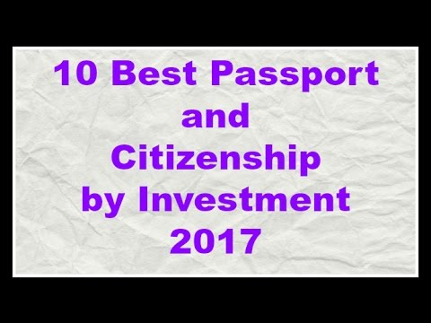 Second Passport and Citizenship by Investment 2017