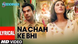 Lyrical Video: Na Chah Ke Bhi | 5 Weddings | Nargis,  Rajkummar Rao |Vishal Mishra | Shirley Setia