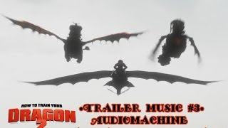 how to train your dragon 2 - trailer music #3 (audiomachine ~ guardians at the gate)