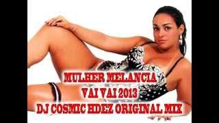 MULHER MELANCIA-VAI VAI 2013(DJ COSMIC HDEZ.MIX 2013)