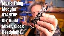 Modular DIY 15 - Music Thing Startup - Mixer, headphones and clock module