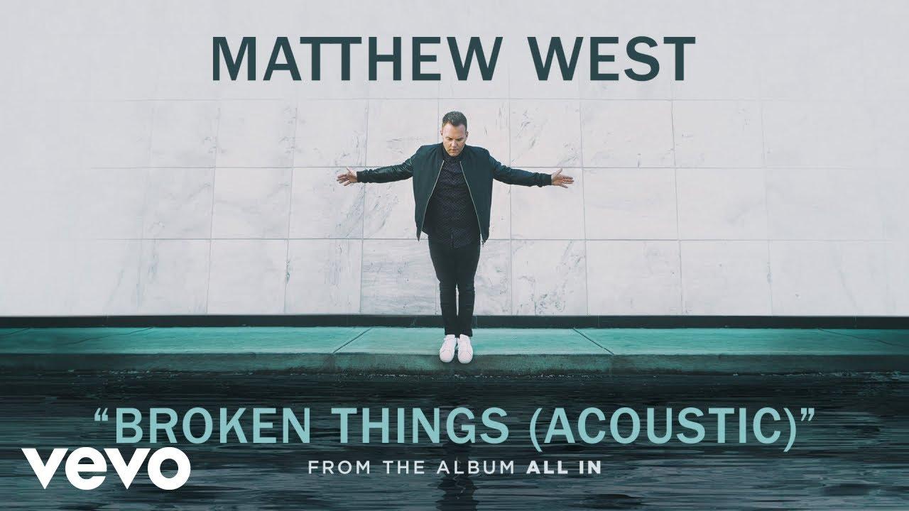 Matthew West - Broken Things (Acoustic/Audio)