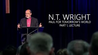 N.T. Wright: Paul for Tomorrow's World, Part 1 - Lecture