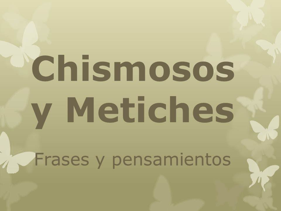 Los Chismosos Y Metiches Frases Y Pensamientos Youtube
