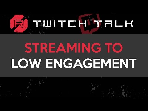 Twitch Talk - Streaming to Low Engagement