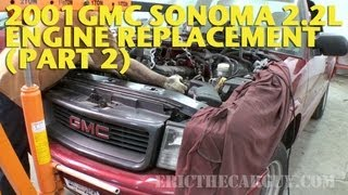 2001 Gmc Sonoma 2.2l Engine Replacement (Part 2) -Ericthecarguy