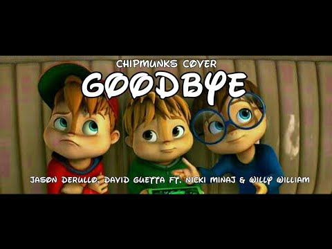 Jason Derulo, David Guetta - Goodbye (Chipmunks Cover) ft. Nicki Minaj & Willy William