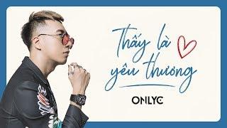 THẤY LÀ YÊU THƯƠNG | OFFICIAL MV | ONLYC