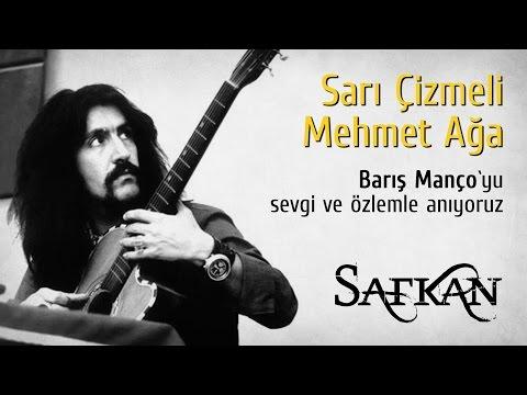 SAFKAN - Sarı Çizmeli Mehmet Ağa (Barış Manço`nun anısına!)