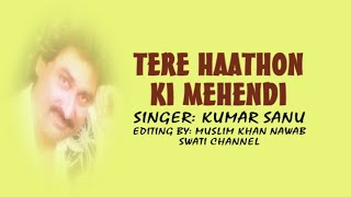 TERE HAATHON KI MEHENDI ( Singer, Kumar Sanu )