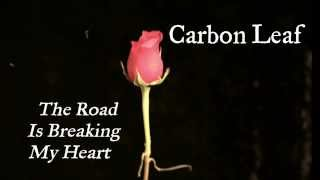 Watch Carbon Leaf The Road Is Breaking My Heart video