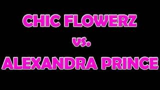Chic Flowerz vs. Alexandra Prince - Treat me right-