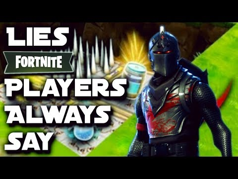 100 Lies Players In Fortnite Say...