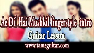 Ae dil hai mushkil Guitar Lesson (fingerstyle intro)   www.tamsguitar.com
