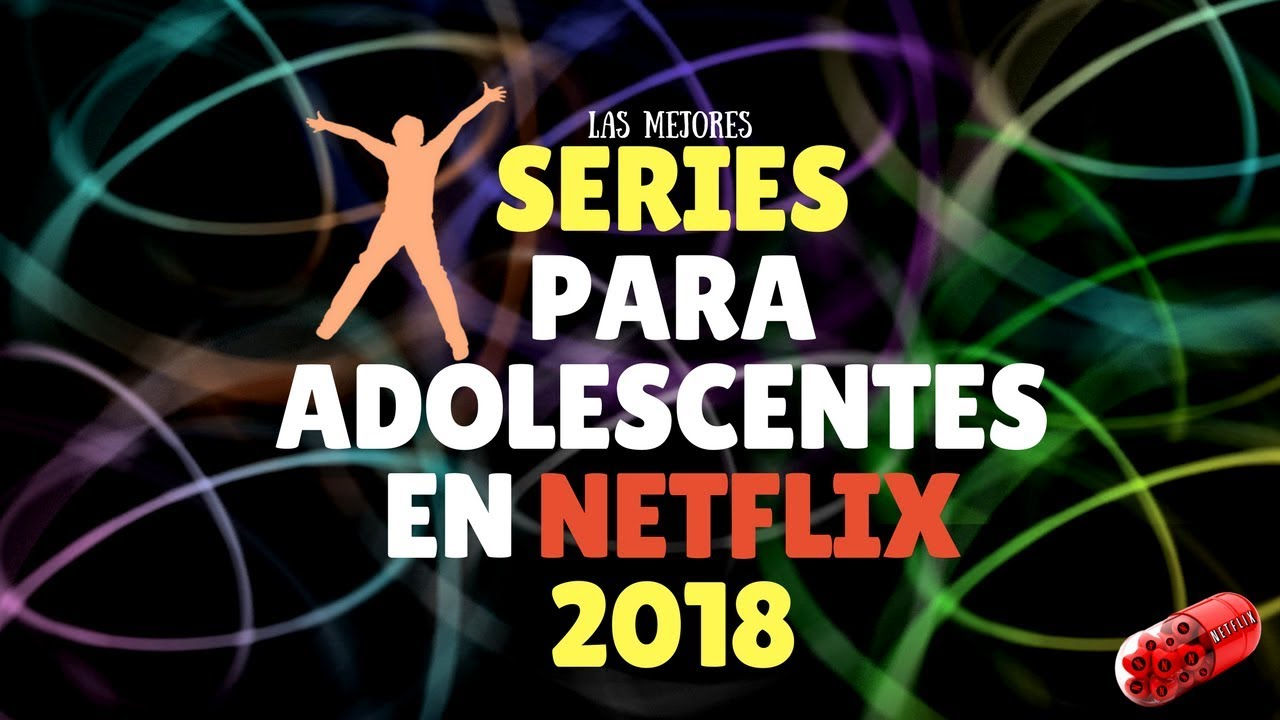 Series Para Adolescentes Netflix 2018 Series Juveniles Youtube