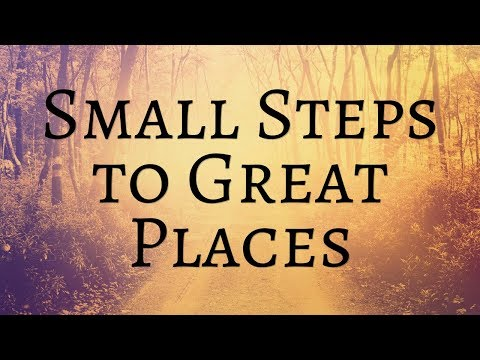 Small Steps to Great Places - January 21, 2018