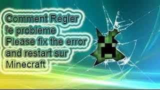 Tutoriel N° 02: Comment régler le problème Please fix the error and restart sur Minecraft
