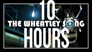 [♪] Portal - The Wheatley Rap 10 HOURS