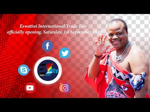 "The  officially Opening Of The Eswatini International Trade Fair "" 50 Years Of Connecting Traders """