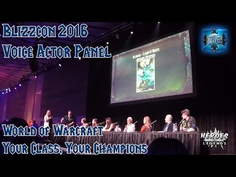 BLIZZCON 2016  Voice Actor Stage  World of Warcraft  Your Class, Your Champions