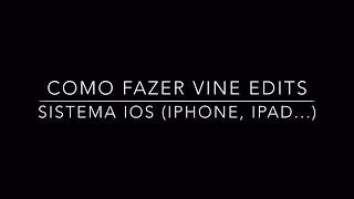 COMO FAZER VINE EDITS - iOS