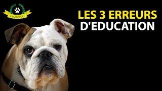 LES 3 ERREURS A NE PAS FAIRE QUAND ON ÉDUQUE UN CHIEN !!!!!