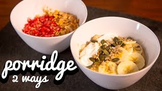 HEALTHY BREAKFASTS | 2 Recipes For Perfect English Porridge
