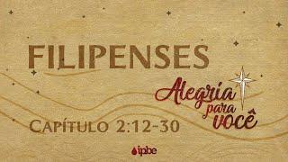 Alegria Para Você | Filipenses 2:12-30 - Rennan Dias