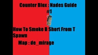 [ROBLOX] Counter Blox Nades Guides #1 : How To Smoke B Short From T Spawn Map Mirage
