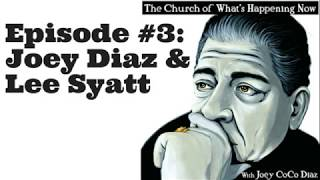 The Church Of What's Happening Now: #003 - Joey Diaz and Lee Syatt